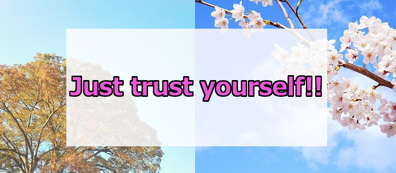 Just trust yourself